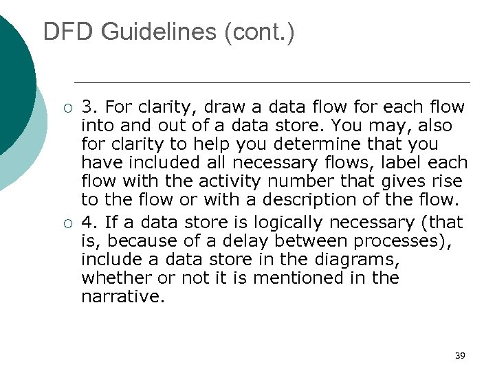 DFD Guidelines (cont. ) ¡ ¡ 3. For clarity, draw a data flow for