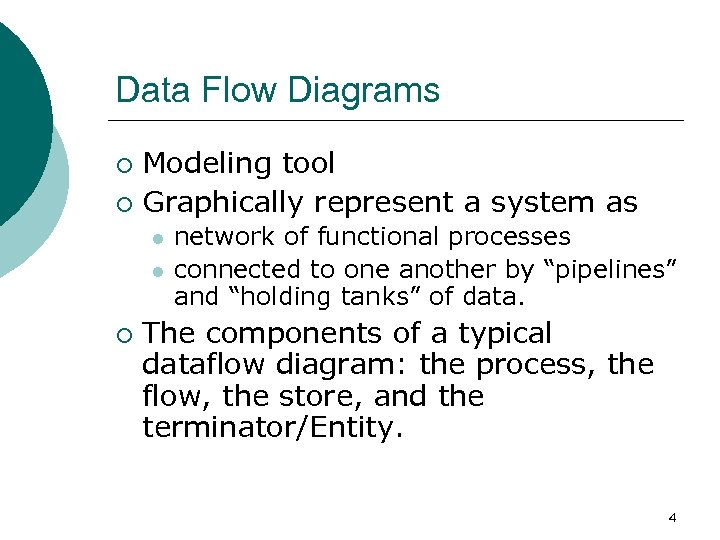 Data Flow Diagrams Modeling tool ¡ Graphically represent a system as ¡ l l
