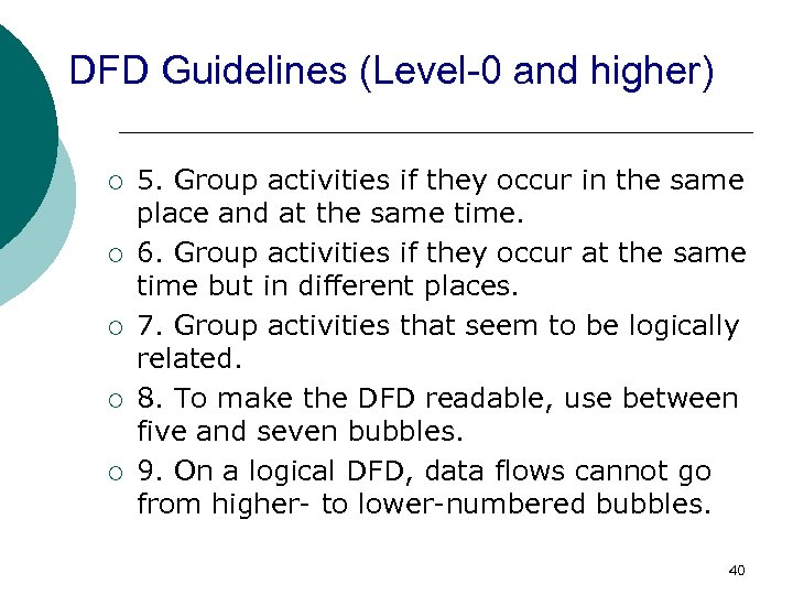 DFD Guidelines (Level-0 and higher) ¡ ¡ ¡ 5. Group activities if they occur