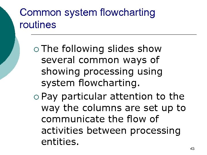 Common system flowcharting routines ¡ The following slides show several common ways of showing