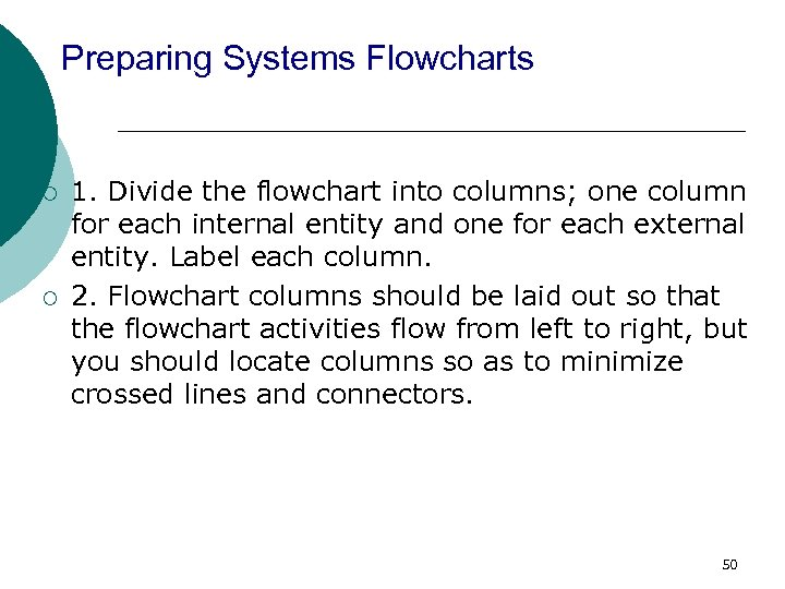 Preparing Systems Flowcharts ¡ ¡ 1. Divide the flowchart into columns; one column for