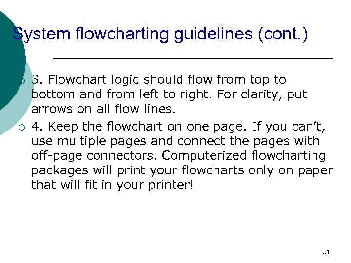 System flowcharting guidelines (cont. ) ¡ ¡ 3. Flowchart logic should flow from top