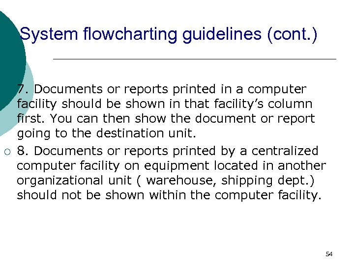 System flowcharting guidelines (cont. ) ¡ ¡ 7. Documents or reports printed in a