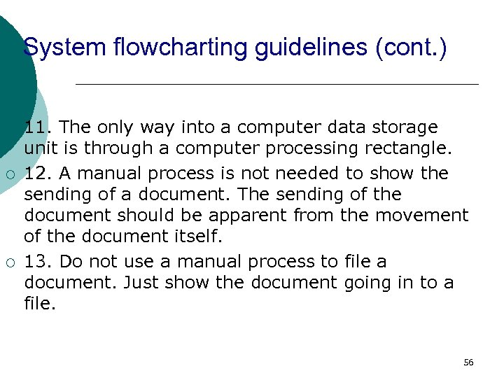System flowcharting guidelines (cont. ) ¡ ¡ ¡ 11. The only way into a