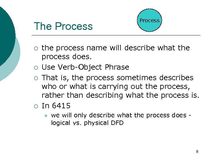 The Process ¡ ¡ Process the process name will describe what the process does.