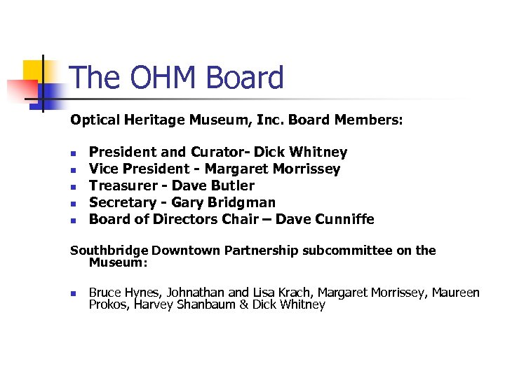 The OHM Board Optical Heritage Museum, Inc. Board Members: n n n President and