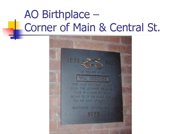 AO Birthplace – Corner of Main & Central St.