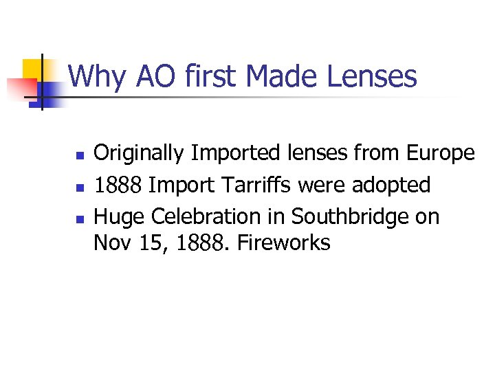 Why AO first Made Lenses n n n Originally Imported lenses from Europe 1888