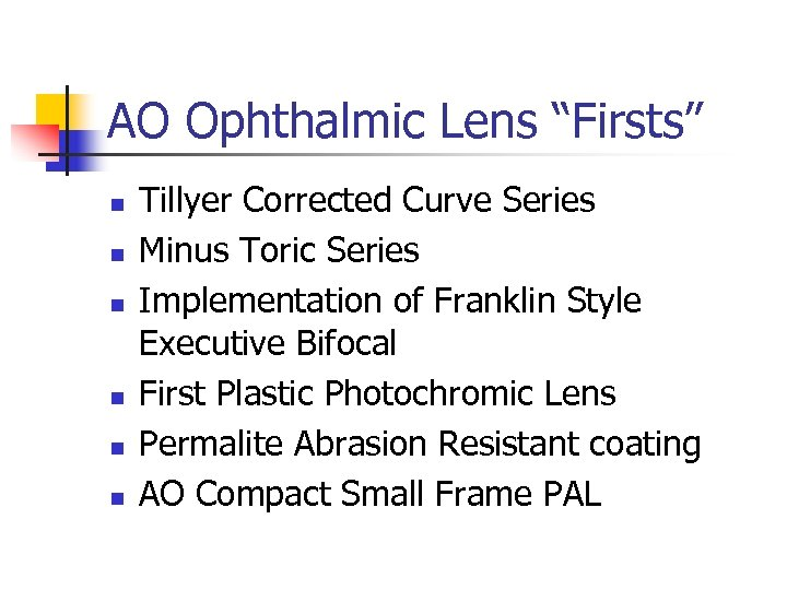 """AO Ophthalmic Lens """"Firsts"""" n n n Tillyer Corrected Curve Series Minus Toric Series"""