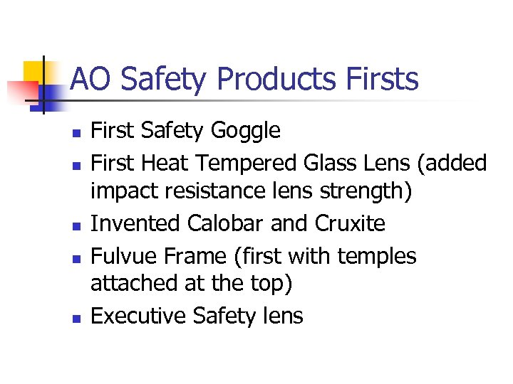 AO Safety Products Firsts n n n First Safety Goggle First Heat Tempered Glass