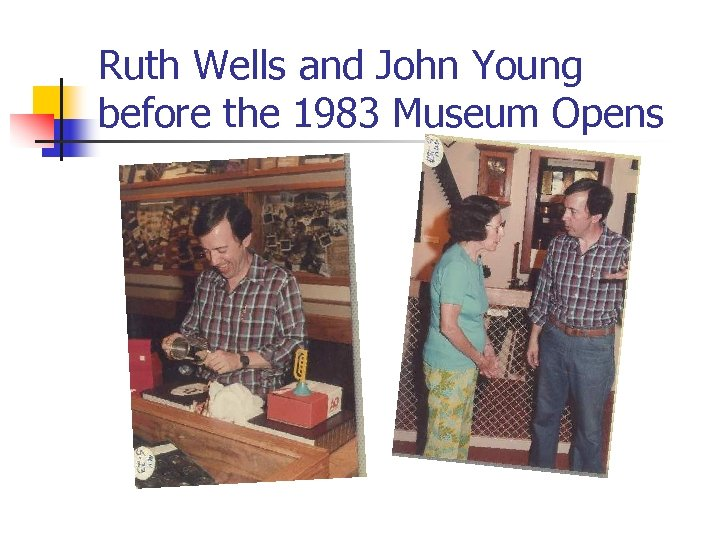 Ruth Wells and John Young before the 1983 Museum Opens