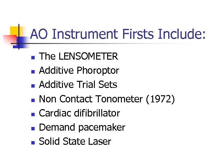 AO Instrument Firsts Include: n n n n The LENSOMETER Additive Phoroptor Additive Trial