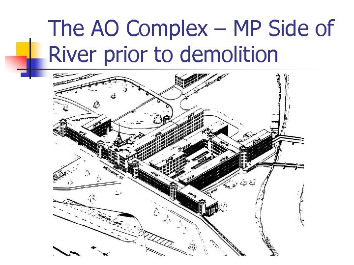 The AO Complex – MP Side of River prior to demolition