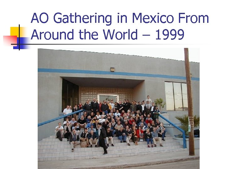 AO Gathering in Mexico From Around the World – 1999