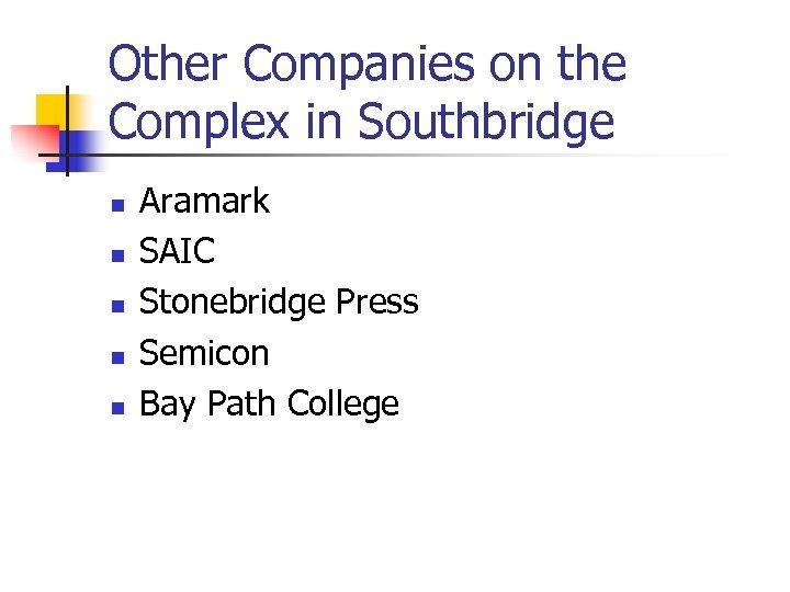 Other Companies on the Complex in Southbridge n n n Aramark SAIC Stonebridge Press