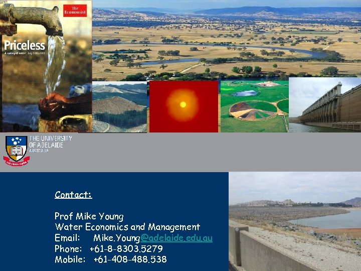 Contact: Prof Mike Young Water Economics and Management Email: Mike. Young@adelaide. edu. au Phone: