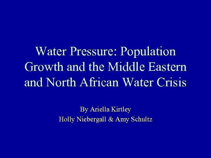Water Pressure: Population Growth and the Middle Eastern and North African Water Crisis By