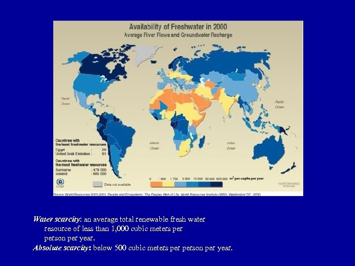 Water scarcity: an average total renewable fresh water resource of less than 1, 000