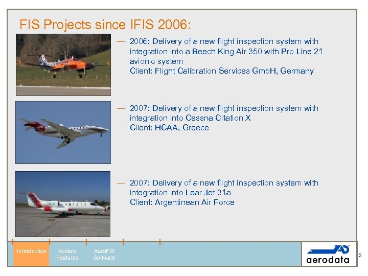 FIS Projects since IFIS 2006: — 2006: Delivery of a new flight inspection system