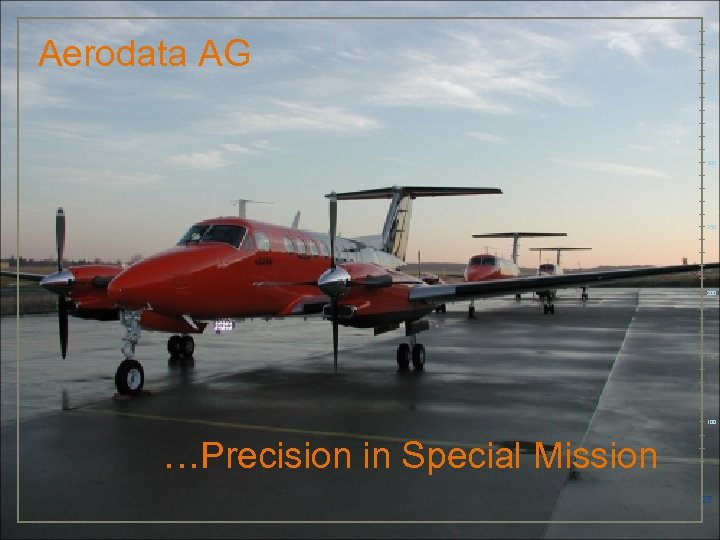 Aerodata AG 400 350 300 250 200 150 100 …Precision in Special Mission 27