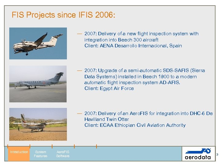 FIS Projects since IFIS 2006: — 2007: Delivery of a new flight inspection system