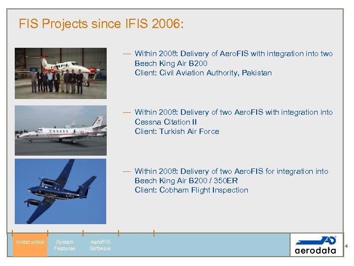 FIS Projects since IFIS 2006: — Within 2008: Delivery of Aero. FIS with integration