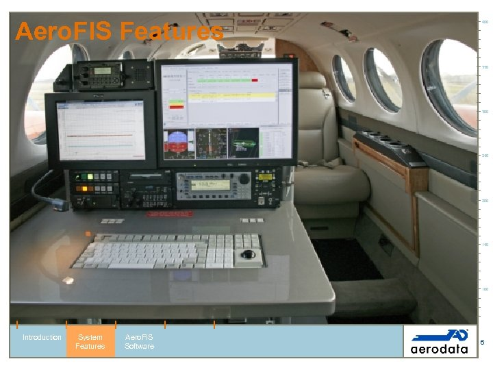 Aero. FIS Features 400 350 300 250 200 150 100 Introduction System Features Aero.