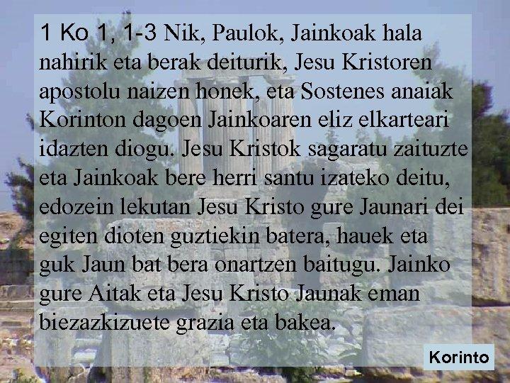 1 Ko 1, 1 -3 Nik, Paulok, Jainkoak hala nahirik eta berak deiturik, Jesu