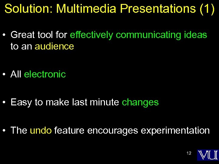 Solution: Multimedia Presentations (1) • Great tool for effectively communicating ideas to an audience