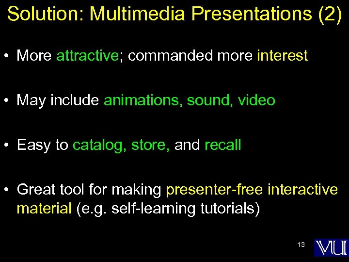 Solution: Multimedia Presentations (2) • More attractive; commanded more interest • May include animations,