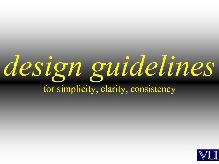design guidelines for simplicity, clarity, consistency 17