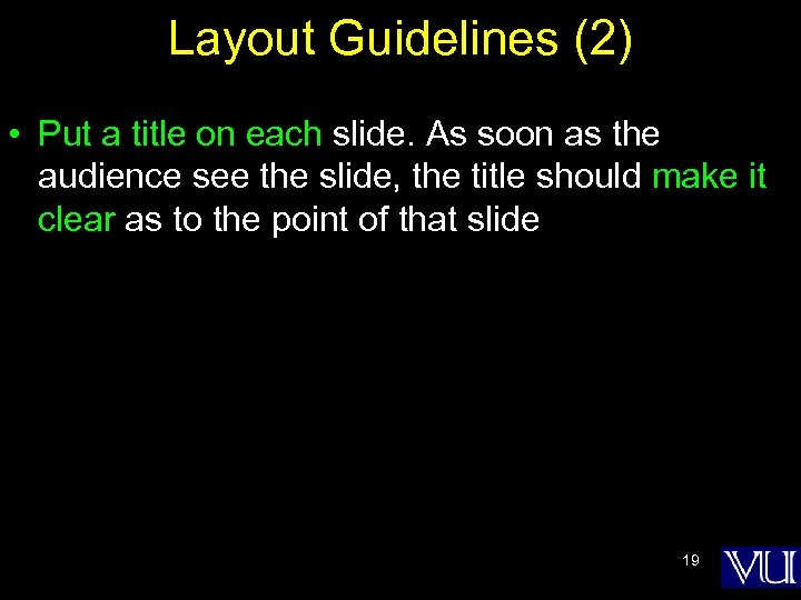 Layout Guidelines (2) • Put a title on each slide. As soon as the
