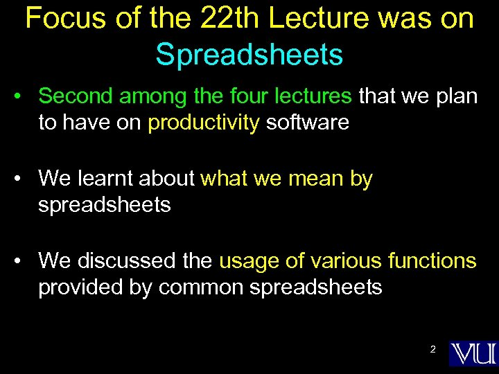 Focus of the 22 th Lecture was on Spreadsheets • Second among the four