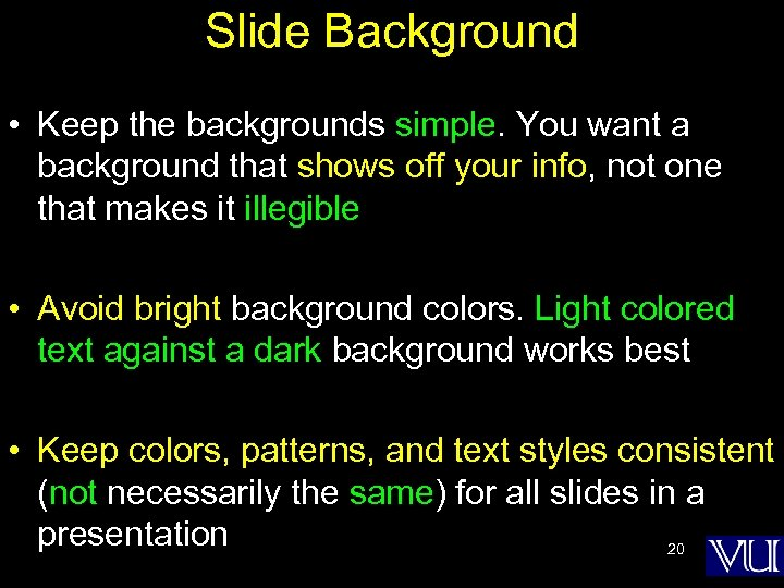 Slide Background • Keep the backgrounds simple. You want a background that shows off