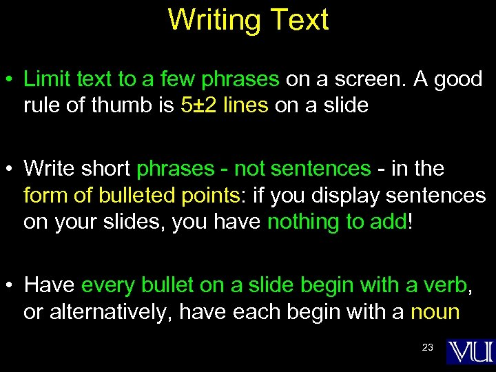 Writing Text • Limit text to a few phrases on a screen. A good