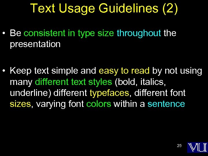 Text Usage Guidelines (2) • Be consistent in type size throughout the presentation •