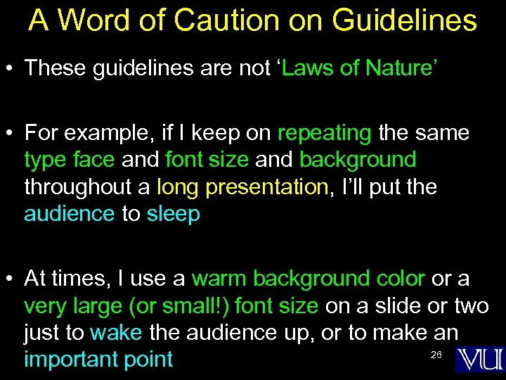 A Word of Caution on Guidelines • These guidelines are not 'Laws of Nature'