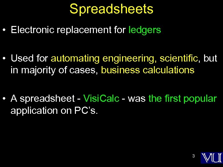 Spreadsheets • Electronic replacement for ledgers • Used for automating engineering, scientific, but in