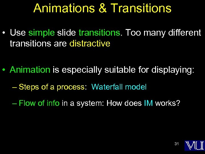 Animations & Transitions • Use simple slide transitions. Too many different transitions are distractive