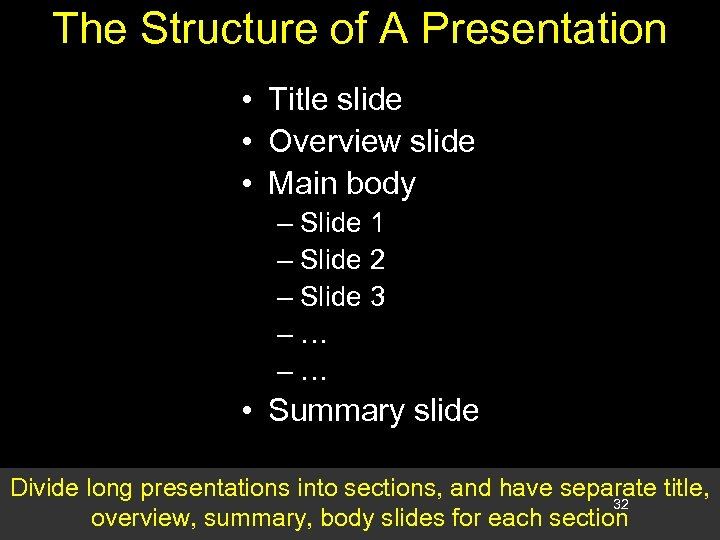 The Structure of A Presentation • Title slide • Overview slide • Main body