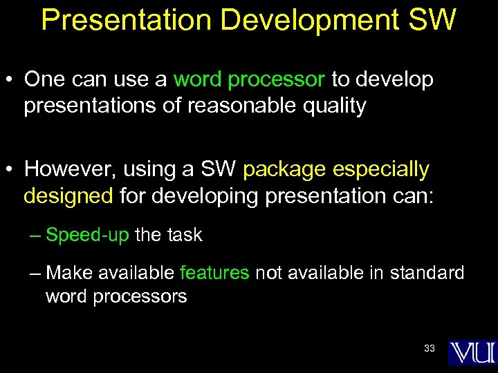 Presentation Development SW • One can use a word processor to develop presentations of