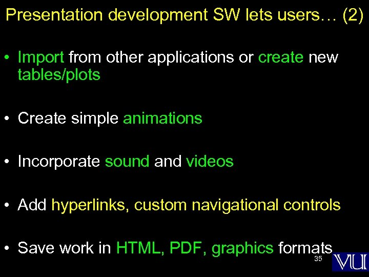 Presentation development SW lets users… (2) • Import from other applications or create new
