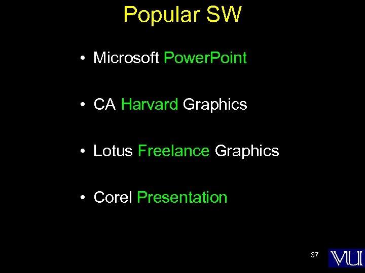Popular SW • Microsoft Power. Point • CA Harvard Graphics • Lotus Freelance Graphics