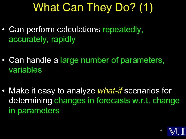What Can They Do? (1) • Can perform calculations repeatedly, accurately, rapidly • Can