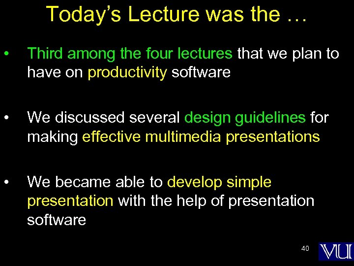 Today's Lecture was the … • Third among the four lectures that we plan