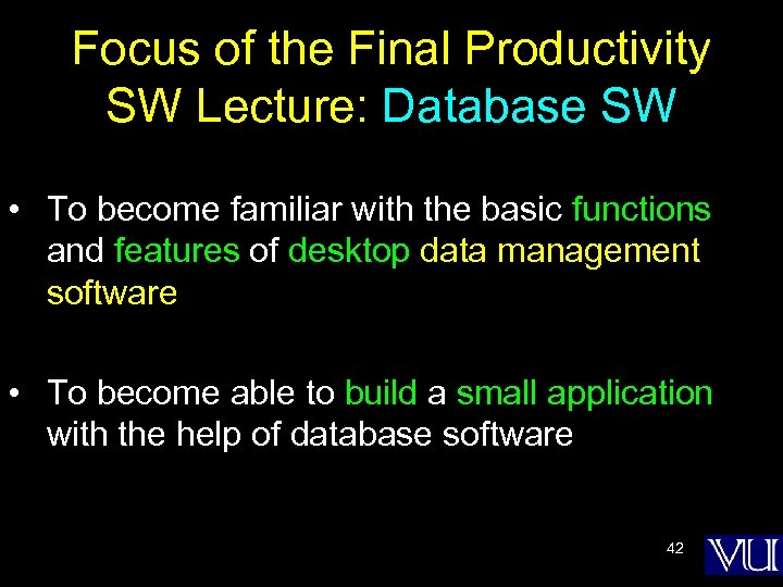 Focus of the Final Productivity SW Lecture: Database SW • To become familiar with