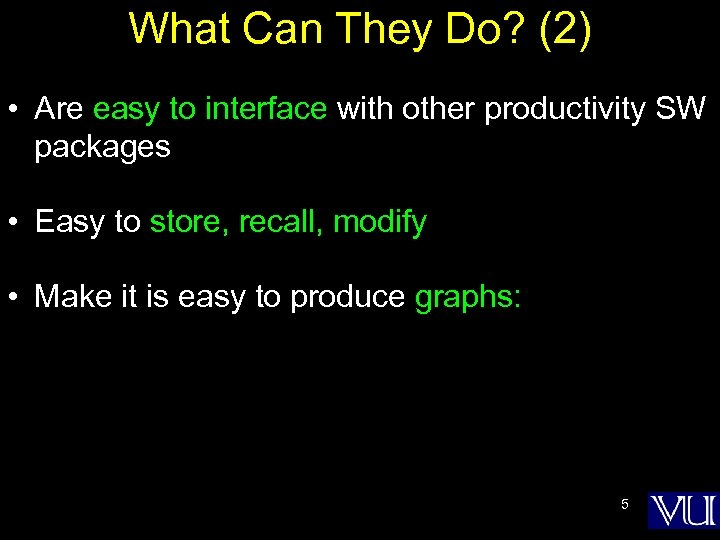 What Can They Do? (2) • Are easy to interface with other productivity SW