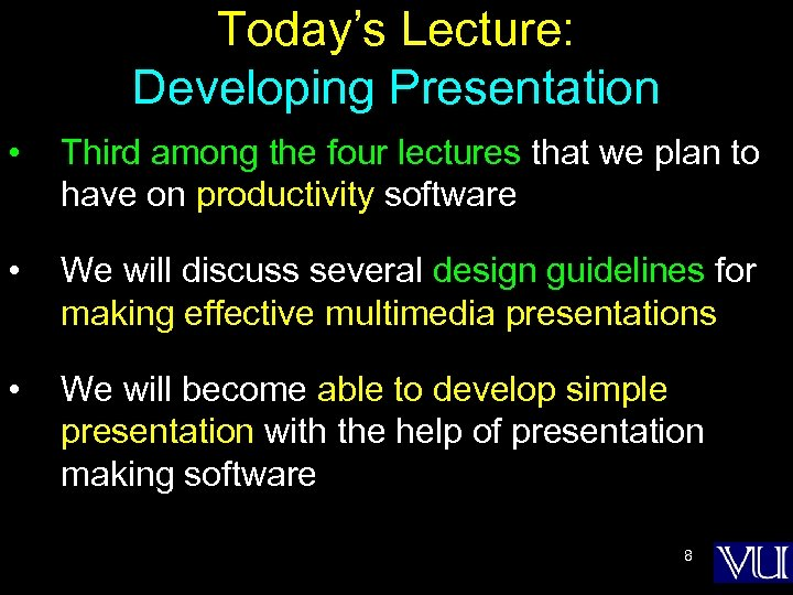 Today's Lecture: Developing Presentation • Third among the four lectures that we plan to