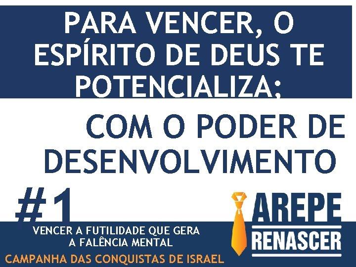 PARA VENCER, O ESPÍRITO DE DEUS TE POTENCIALIZA; COM O PODER DE DESENVOLVIMENTO #1