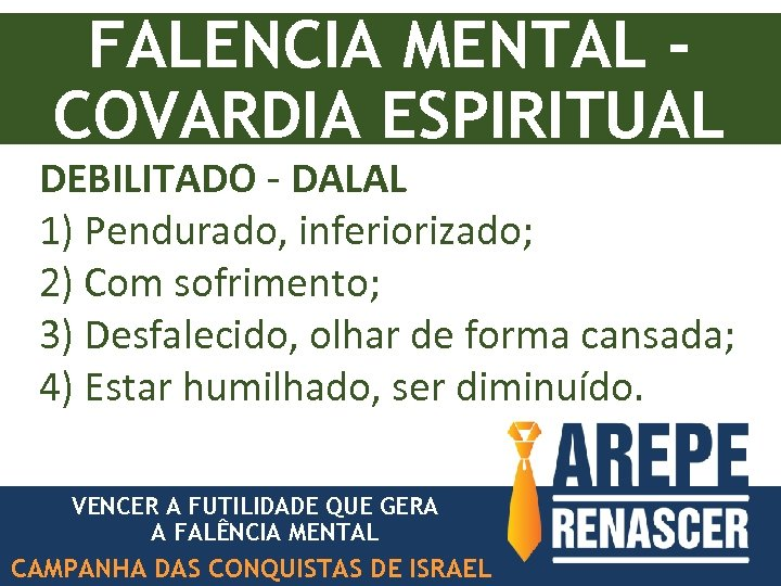 FALENCIA MENTAL COVARDIA ESPIRITUAL DEBILITADO - DALAL 1) Pendurado, inferiorizado; 2) Com sofrimento; 3)